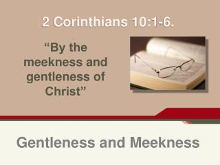 Gentleness and Meekness