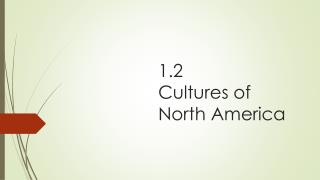 1.2  Cultures of  North America