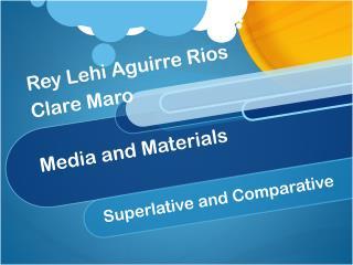 Rey Lehi Aguirre Rios Clare Maro Media and  Materials