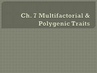 Ch. 7 Multifactorial & Polygenic Traits