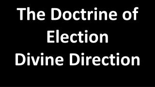 The Doctrine of Election Divine Direction