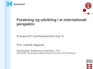 Forskning og udvikling i et internationalt perspektiv 24.August 2011 Sundhedsindustriens Dag, DI