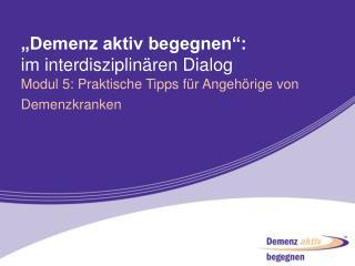 """""""Demenz aktiv begegnen"""": im interdisziplinären Dialog"""