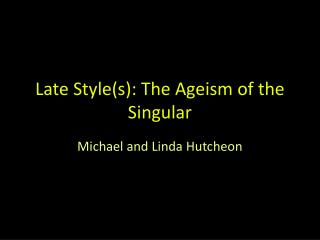 Late  Style(s ): The Ageism of the Singular