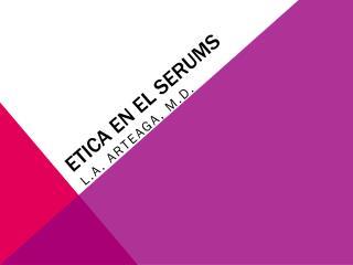 ETICA EN EL SERUMS