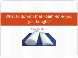 What to do with that  Foam Roller  you just bought!