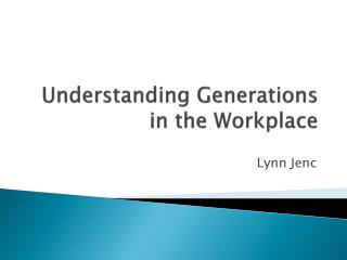 Understanding Generations in the Workplace
