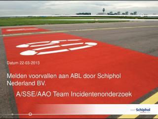Melden voorvallen aan  ABL door Schiphol Nederland BV.