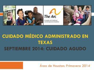 Cuidado Médico Administrado en Texas Septiembre 2014: cuidado agudo