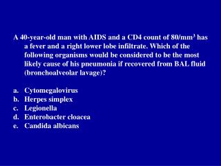 A 40-year-old man with AIDS and a CD4 count of 80