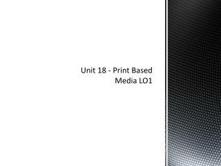 Unit 18 - Print Based Media LO1