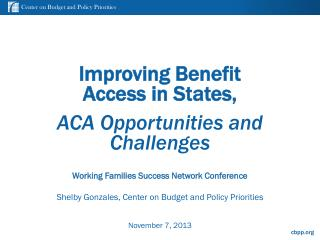 Improving  Benefit Access in States, ACA Opportunities and Challenges