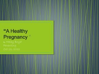 """ A Healthy Pregnancy  """