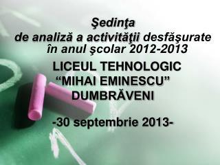 Şedinţa de analiză a activităţii  desfăşurate în anul şcolar 2012-2013 LICEUL TEHNOLOGIC