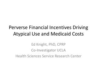 Perverse Financial Incentives Driving Atypical Use and Medicaid Costs