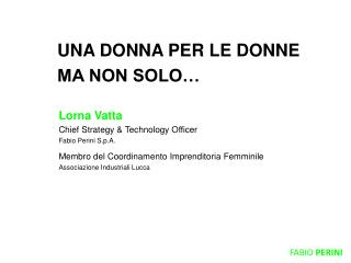 Lorna Vatta Chief Strategy & Technology Officer Fabio Perini S.p.A.