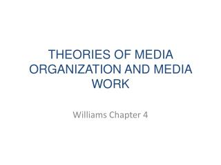 THEORIES OF MEDIA ORGANIZATION AND MEDIA WORK