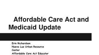 Affordable Care Act and  Medicaid Update