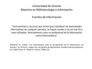 Universidad de Oriente Maestría en Bibliotecología e Información Fuentes de información