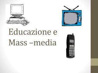 Educazione e  Mass –media