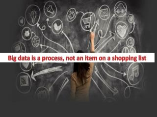 Big data is a process, not an item on a shopping list