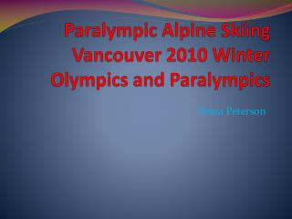Paralympic Alpine Skiing  Vancouver 2010 Winter Olympics and Paralympics