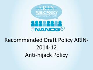 Recommended Draft  Policy ARIN -2014-12 Anti-hijack Policy