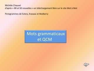 Mots grammaticaux            et QCM