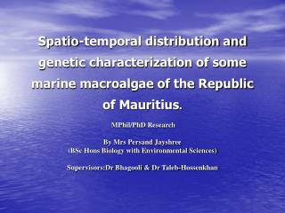 Spatio-temporal distribution and genetic characterization of some marine macroalgae of the Republic of Mauritius.