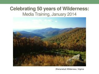 Celebrating 50 years of Wilderness:  Media Training, January 2014