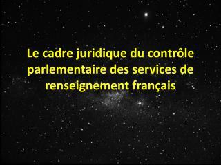 Le  cadre juridique du contrôle parlementaire des services de renseignement français