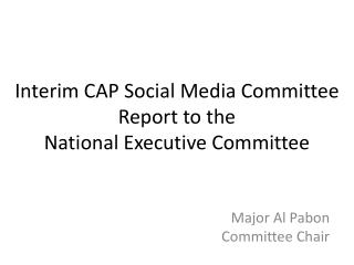 Interim CAP Social Media Committee Report to the  National Executive Committee