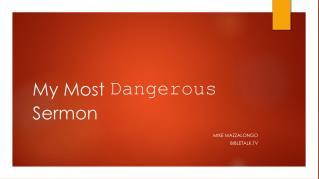 My Most  Dangerous  Sermon