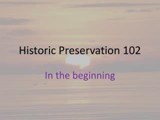 Historic Preservation 102