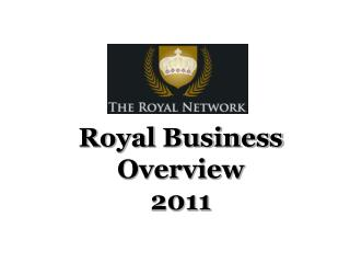Royal Business Overview 2011
