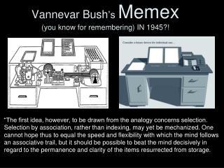Vannevar Bush 's  Memex  (you know for remembering) IN 1945?!