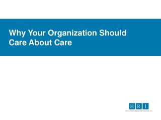 Why Your Organization Should  Care  About Care