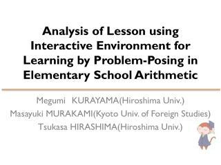 Megumi KURAYAMA(Hiroshima Univ.) Masayuki MURAKAMI(Kyoto Univ. of Foreign Studies)