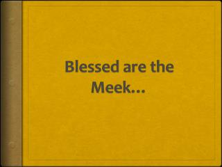 Blessed are the Meek…