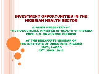 INVESTMENT  OPPORTUNITIES  IN THE NIGERIAN HEALTH SECTOR A PAPER PRESENTED BY