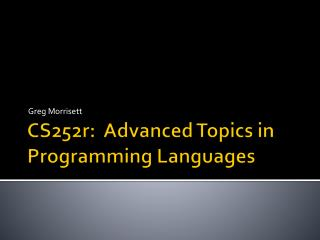 CS252r:  Advanced Topics in Programming Languages
