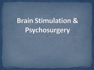 Brain Stimulation & Psychosurgery