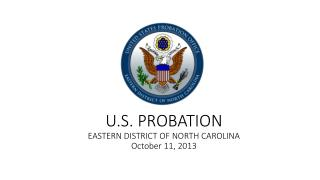 U.S. PROBATION EASTERN DISTRICT OF NORTH CAROLINA October 11, 2013