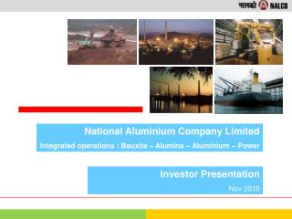 National Aluminium Company Limited Integrated operations : Bauxite – Alumina – Aluminium – Power