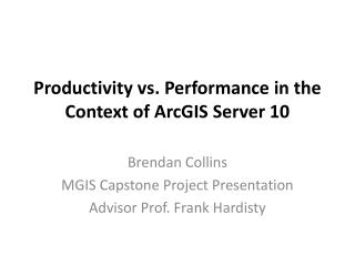 Productivity vs . Performance in  the Context of ArcGIS Server 10