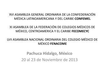 Pachuca Hidalgo, México 20 al 23 de Noviembre de 2013