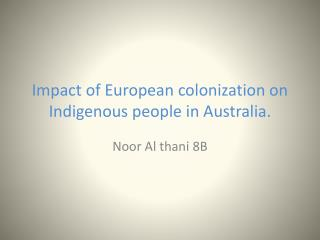 Impact  of European  colonization  on Indigenous people in Australia.