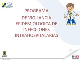 PROGRAMA  DE VIGILANCIA EPIDEMIOLOGICA DE INFECCIONES INTRAHOSPITALARIAS