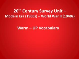20 th  Century Survey Unit –  Modern Era (1900s) – World War II (1940s)
