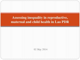 Assessing inequality in reproductive, maternal and child health in Lao PDR